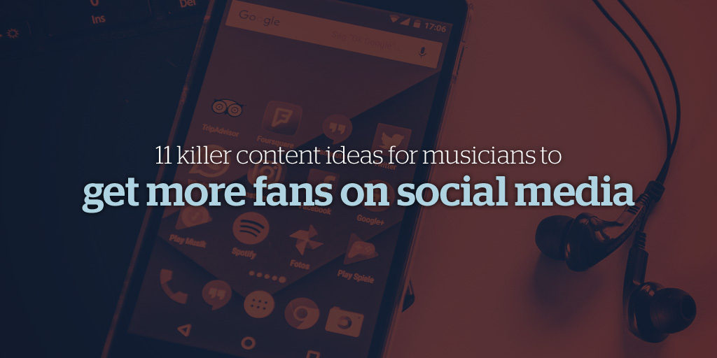 11 Killer Content Ideas for Musicians to Get More Fans on Social Media
