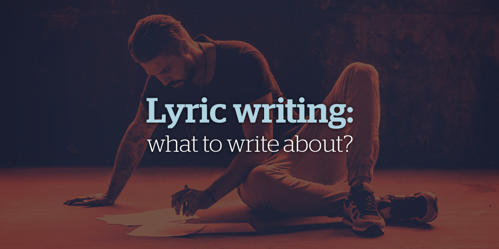 Lyric Writing: What to Write About?