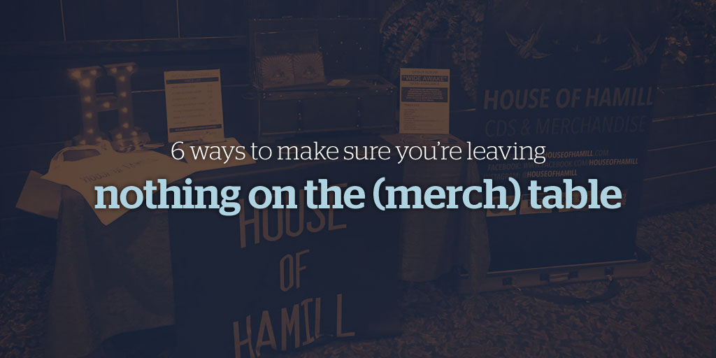 6 ways to make sure you're leaving nothing on the (merch) table