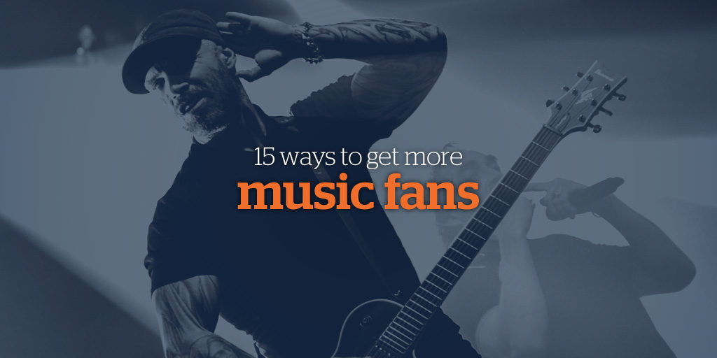 15 Ways to Get More Music Fans