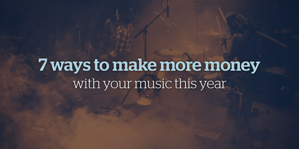7 Ways To Make More Money With Your Music This Year
