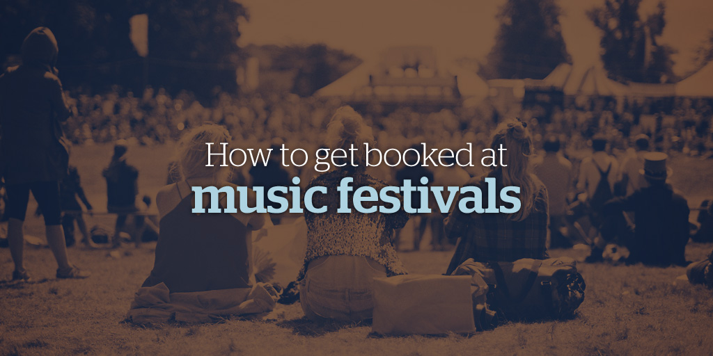 How to Get Booked at Music Festivals - Best of the Bandzoogle Blog 2017