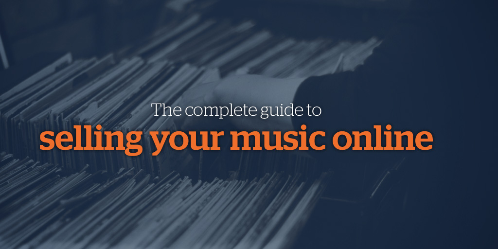 The Complete Guide to Selling Your Music Online - Best of the Bandzoogle Blog 2017