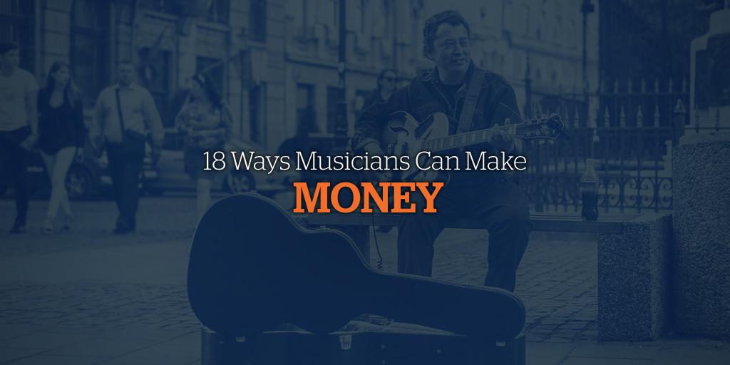 18 Ways Musicians Can Make Money