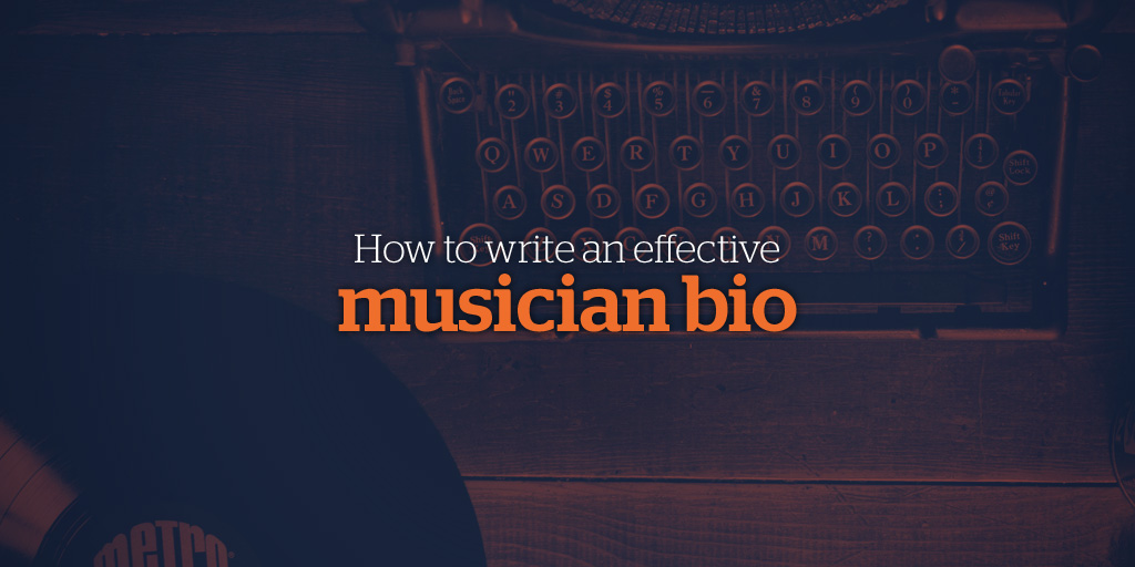 How to Write an Effective Musician Bio (with examples!)
