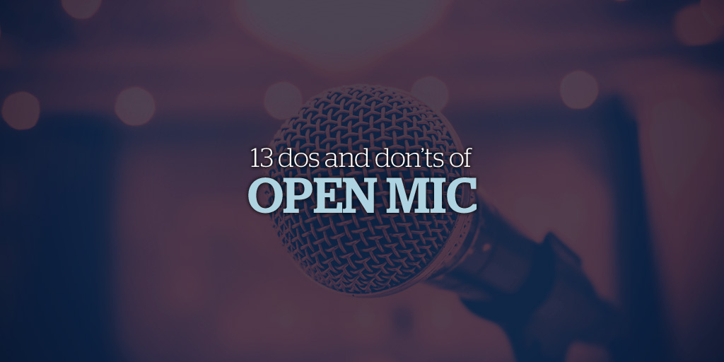 13 Dos and Don'ts of Open Mic