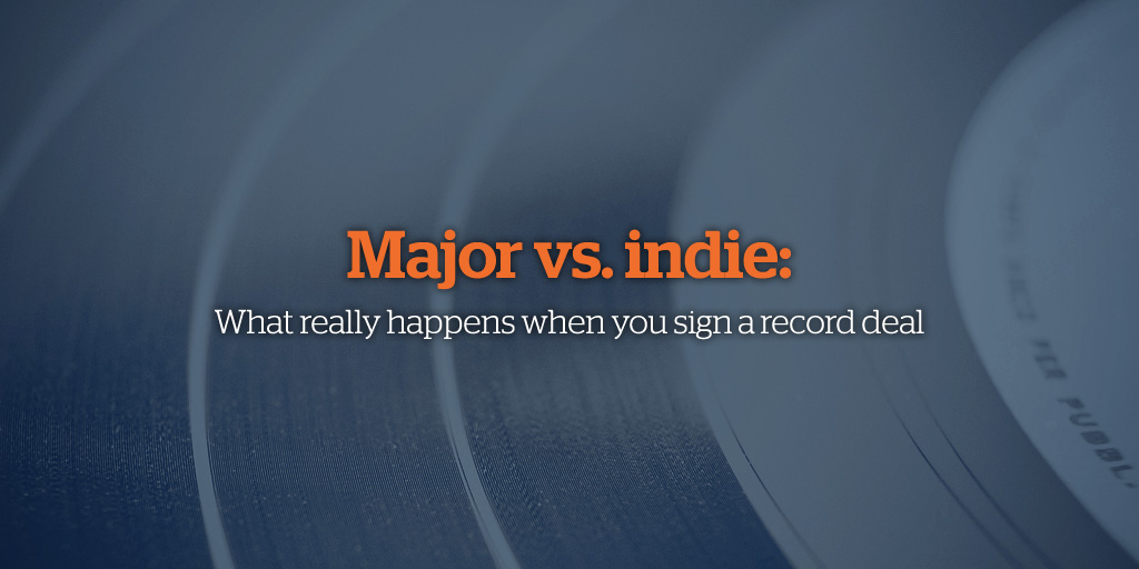 Major vs. Indie: What really happens when you sign a record deal
