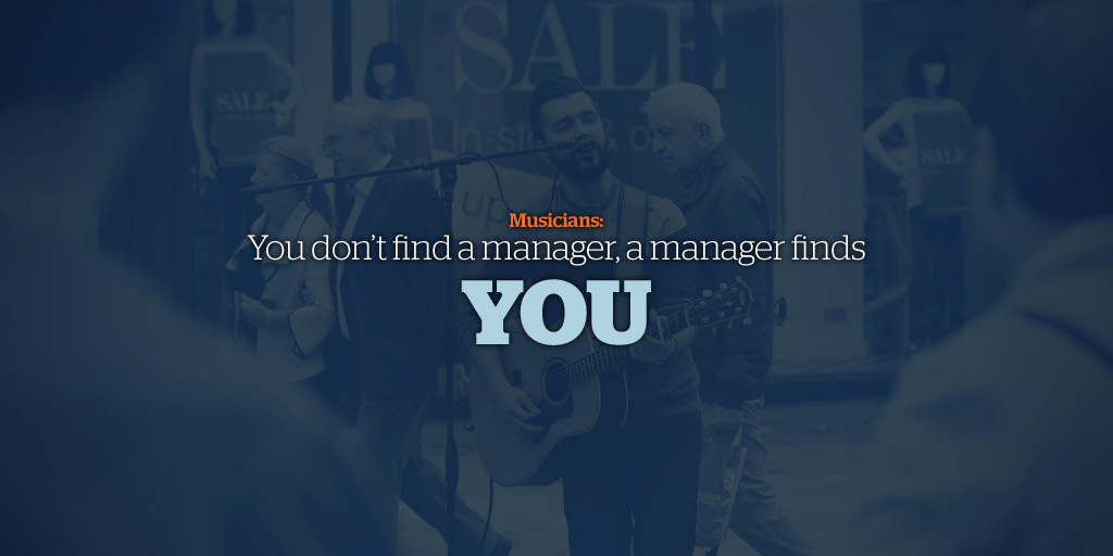 Musicians: You Don't Find A Manager, A Manager Finds You