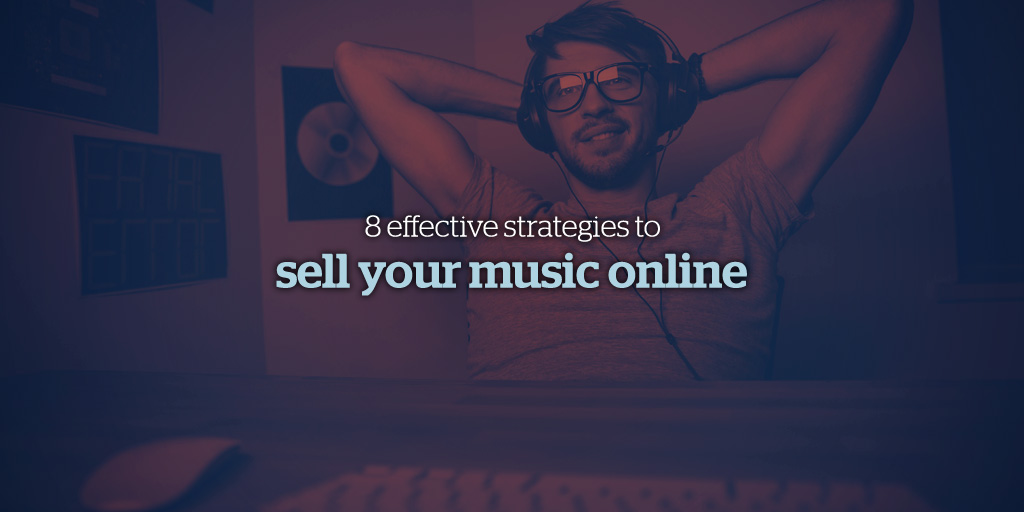 8 Effective Strategies to Sell Your Music Online