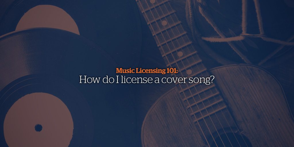 Music Licensing 101: How do I license a cover song?
